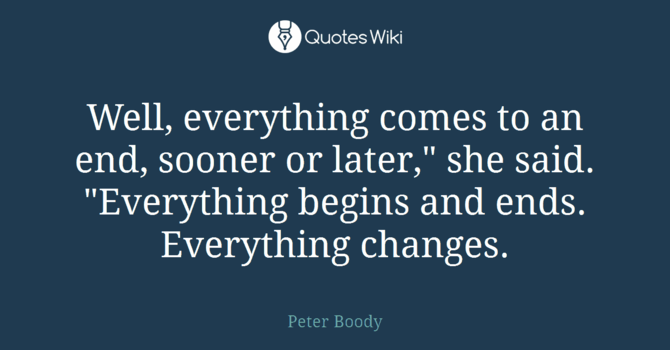 Everything Changes and Ends