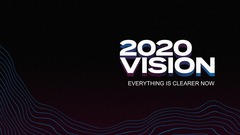 2020 Vision | Everything is Clearer Now