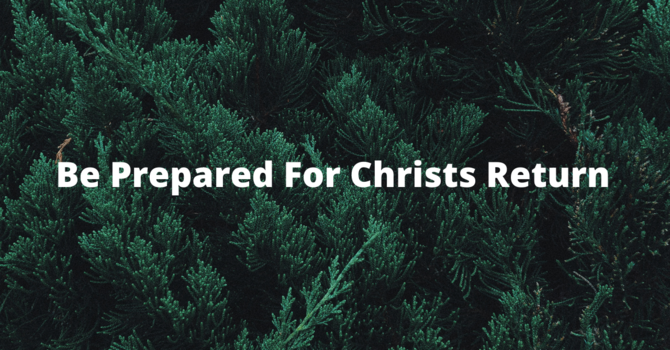 Be Prepared For Christs Return