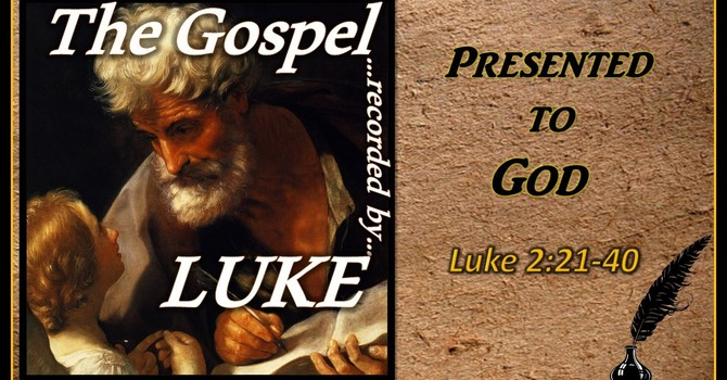 The Gospel of Luke 04 - Presented to God