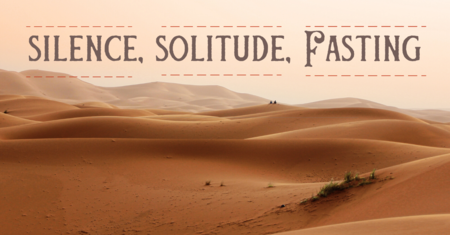 Solitude, Silence & Fasting