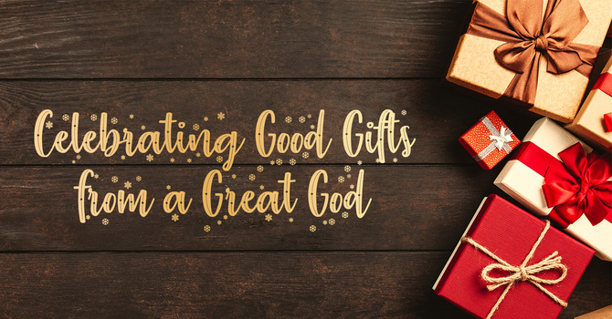 Celebrating Good Gifts from a Great God