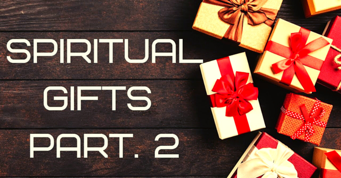 Unwrapping Your Spiritual Gifts Pt. 2