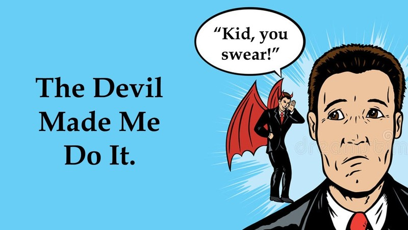 The Devil Made Me Do It!