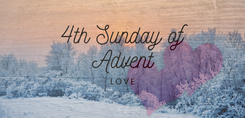 Fourth Sunday of Advent: Love