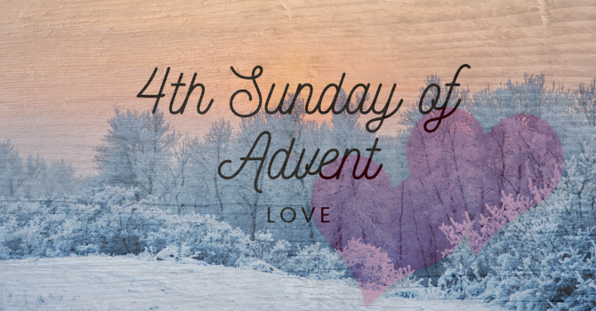 Fourth Sunday of Advent: Love