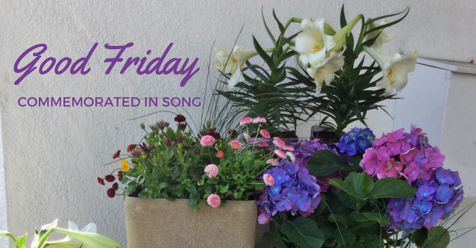 Good Friday - Commemorated in Song! image