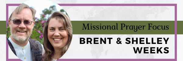 Brent & Shelley Weeks · Missional Prayer Focus