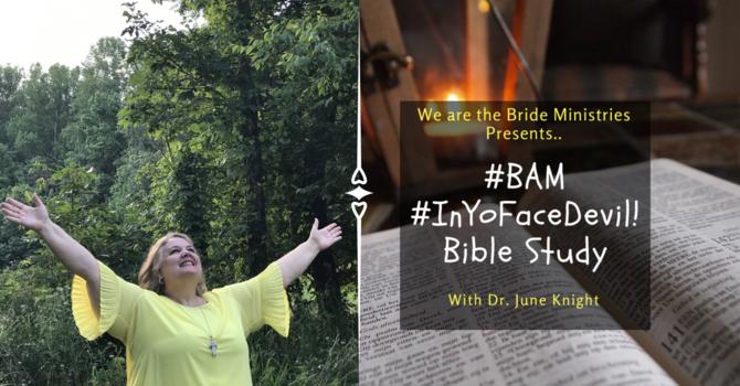#BAM #InYoFaceDevil Bible Studies