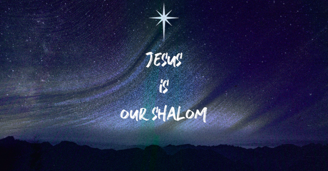 The Prince of Peace: Jesus is Our Shalom