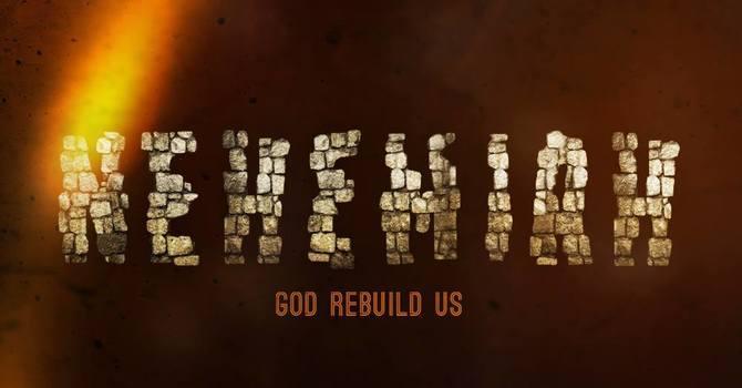 Nehemiah - God Rebuild Us Pt. 4