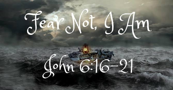 Fear Not, I Am