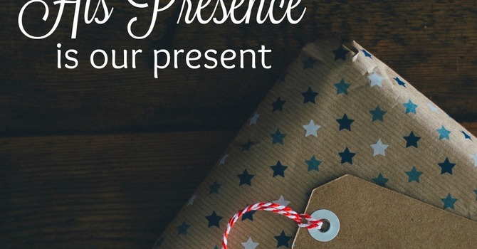 His Presence Is His Present