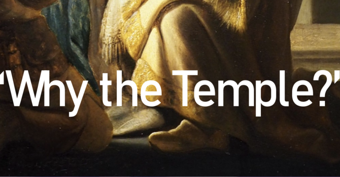 Why the Temple?