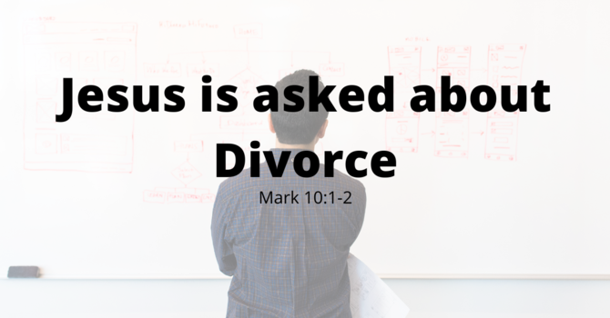Jesus is asked about Divorce