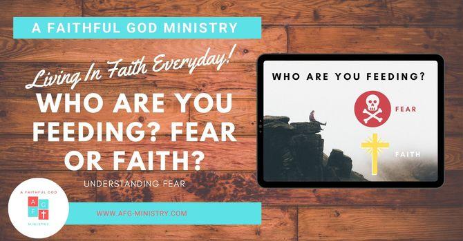 Who Are You Feeding? Fear Or Faith? - E046