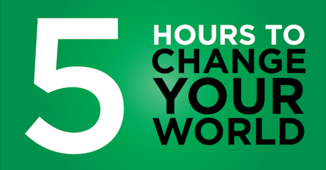 5 Hours to Change Your World Pt. 4