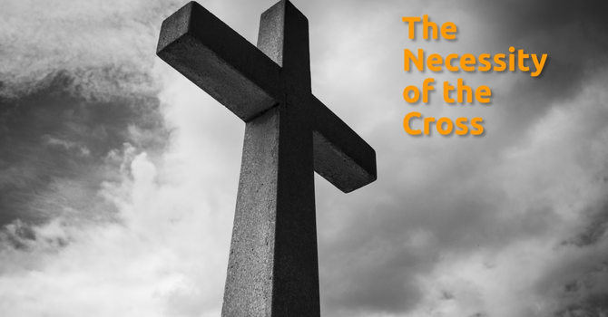 The Necessity of the Cross