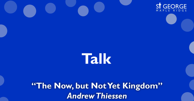 """Talk """"The now, but not yet Kingdom"""" November 3, 2019 image"""