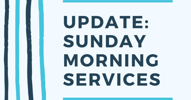 Update - Sunday Morning Services image