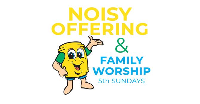 Noisy Offering & Family Worship