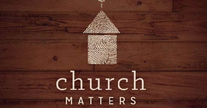Church Matters Part 1