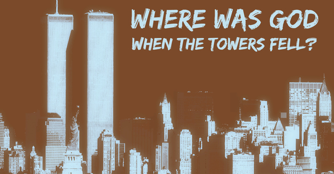 Where Was God When The Towers Fell