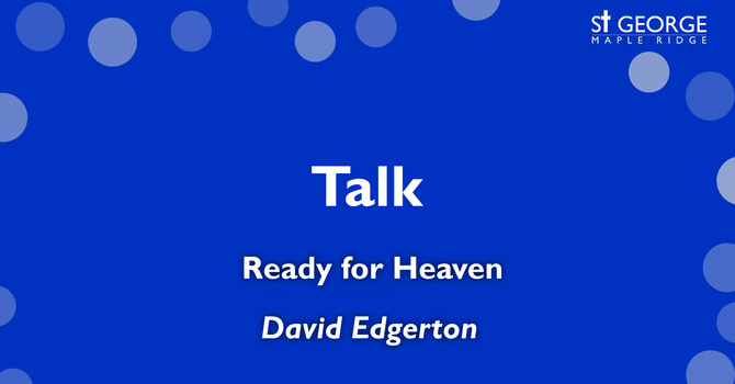 """Ready for Heaven"" Talk November 24, 2019 image"
