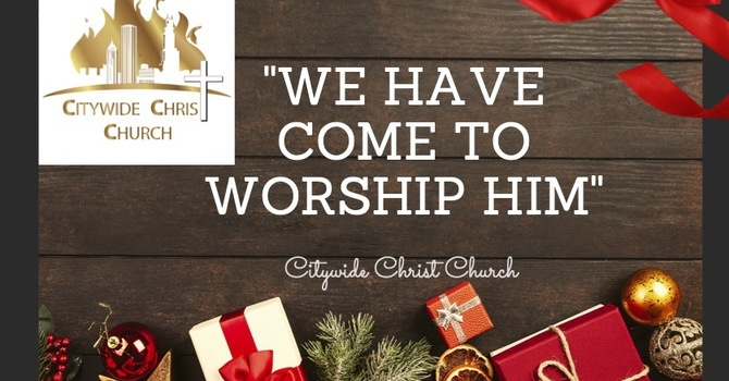 """We have to come to Worship Him"""