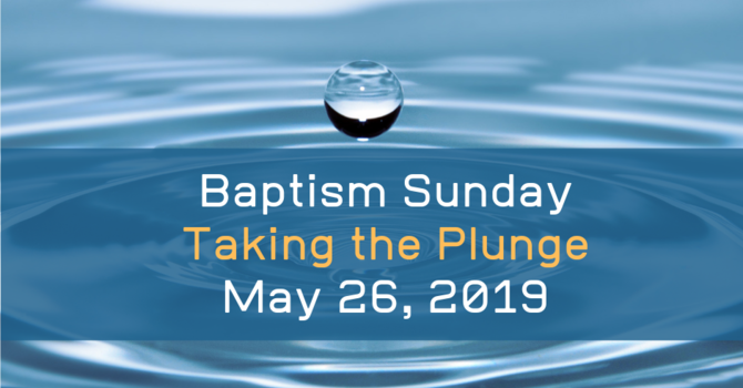 BAPTISM SUNDAY - May 26, 2019