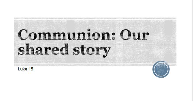 Communion: Our shared story