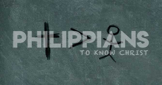 """Philippians """"To Know Christ"""" Series.  Phil 3:1-21"""