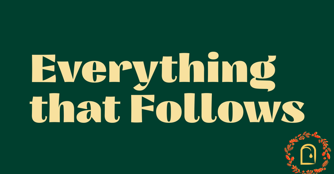 Everything That Follows
