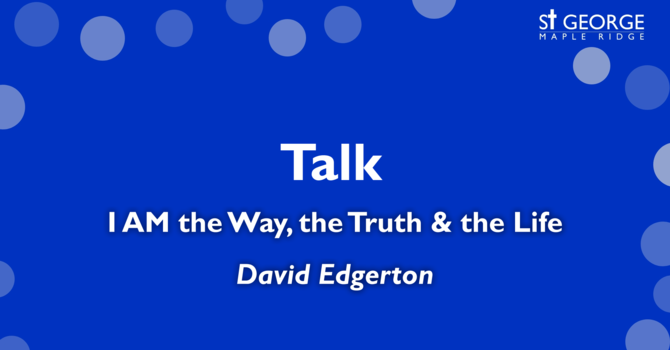 """I AM the Way, the Truth and the Life"" Rev. David Edgerton image"