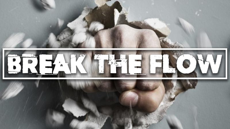 Break the Flow