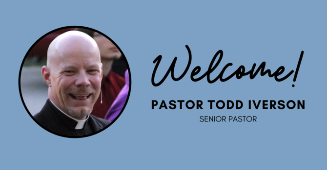 Welcome Pastor Todd Iverson! image