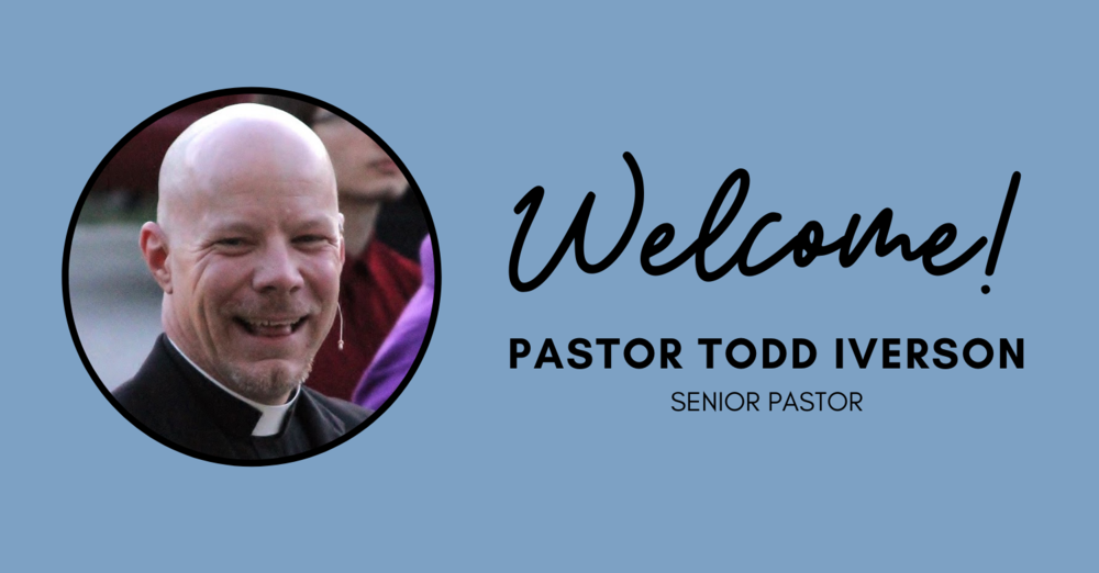 Welcome Pastor Todd Iverson!