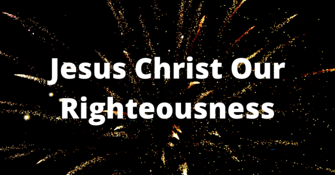 Jesus Christ Our Righteousness