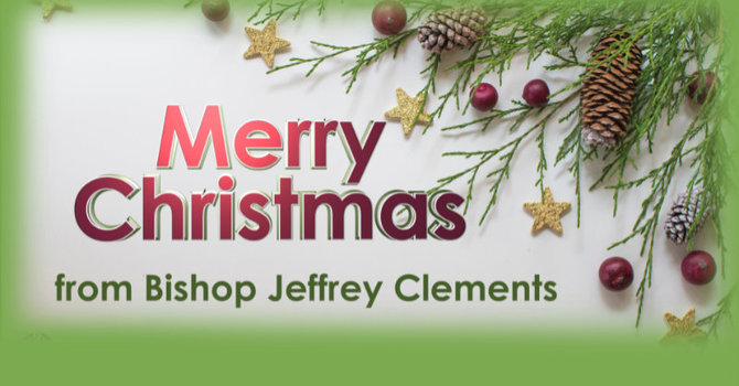 Merry Christmas from Bishop Jeffrey Clements