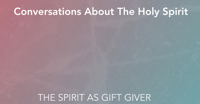 The Spirit As Gift Giver