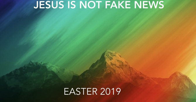 Easter Sunday - Jesus Isn't Fake News