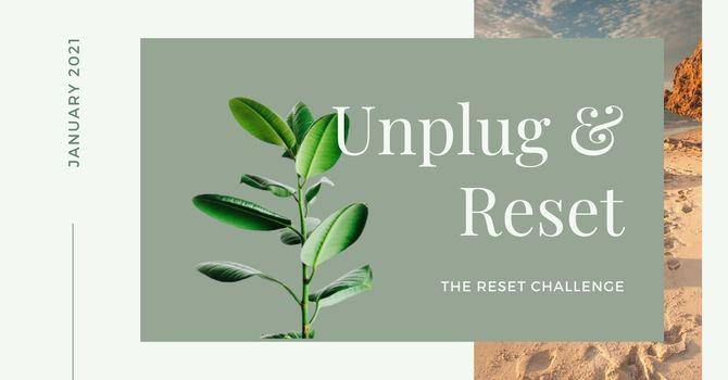 Unplug and Reset- week one