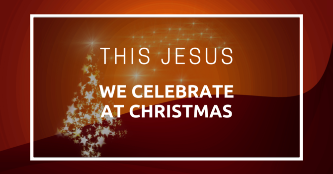 This Jesus We Celebrate at Christmas