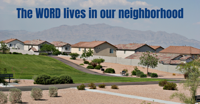 The WORD lives in our neighborhood