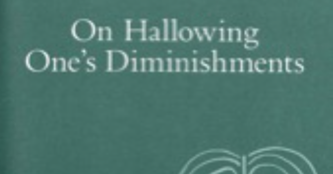 On Hallowing One's Diminishments