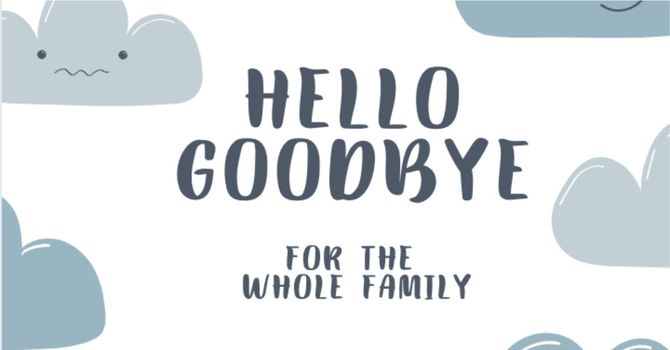 Hello Goodbye For the Whole Family