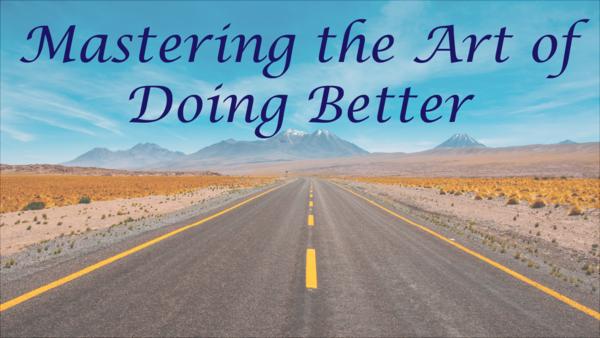 Mastering the Art of Doing Better