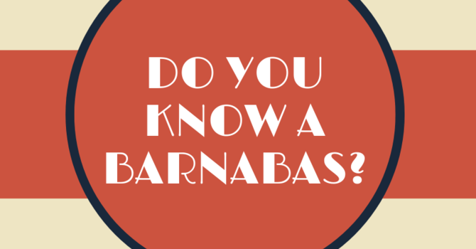 Be and Encourager. Be a Barnabas