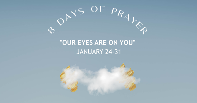 8 Days of Prayer - Our Eyes Are Upon You