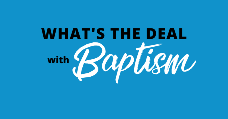 What's the deal with baptism?
